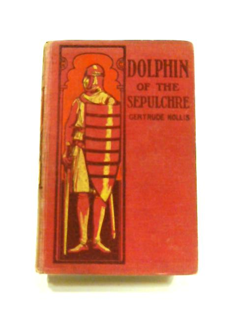 Dolphin of the Sepulchre: A Tale of the Times of Becket by Gertrude Hollis