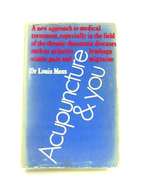 Acupuncture and You By Louis Moss