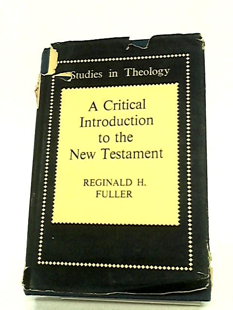 A critical introduction to the New Testament (Studies in theology) by Fuller, Reginald H