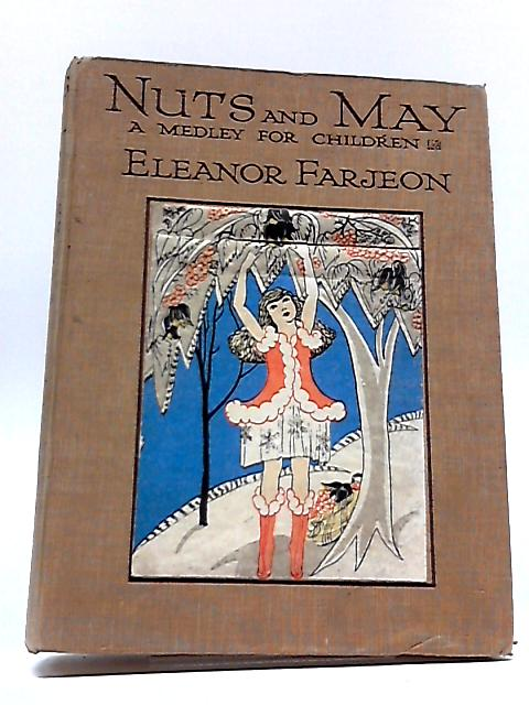 Nuts and May- A Medley for Children by Farjeon Eleanor