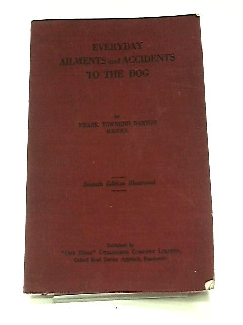Every Day Ailments and Accidents of the Dog By Frank Townend Barton