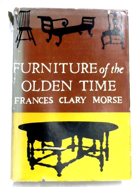 Furniture of the Olden Time By Frances Clary Morse