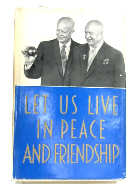 Let Us Live In Peace And Friendship. The Visit Of N. S. Khrushchov To The Usa, September 15-27, 1959. by None