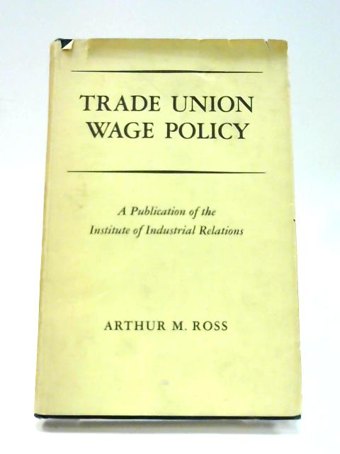 Trade Union Wage Policy By A. Ross