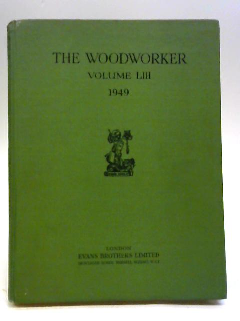 The Woodworker Volume LIII 1949 by Various
