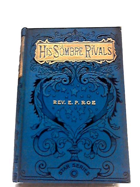 His Sombre Rivals by Rev. E. P. Roe