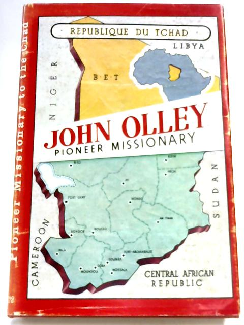 John Olley: Pioneer Missionary to the Chad. by J. W Clapham