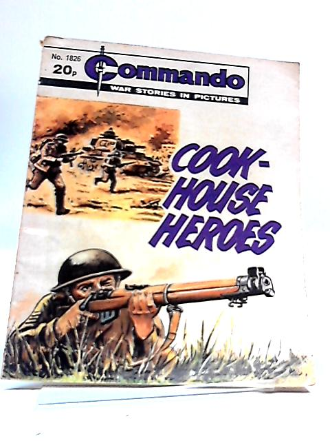 Commando War Stories In Pictures: No. 1826 Cook-House Heroes by D.C Thomson