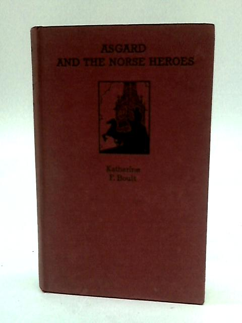 Asgard and the Norse Heroes by Katharine Boult
