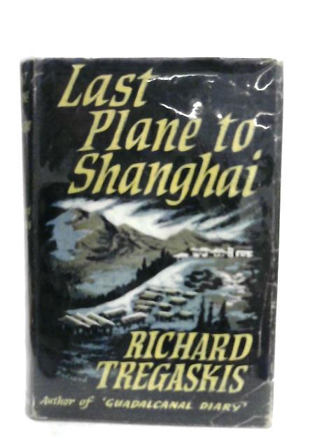 Last Plane to Shanghai by Richard Tregaskis