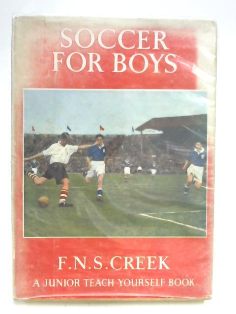 Soccer for Boys (A Junior teach yourself book) by F. N. S Creek