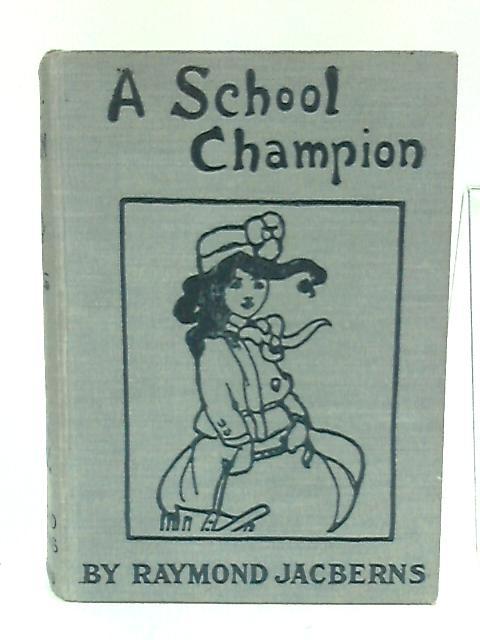 A School Champion By Jacberns, Raymond