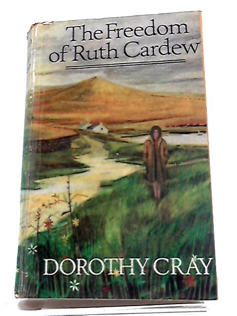 The Freedom of Ruth Cardew by Dorothy Cray
