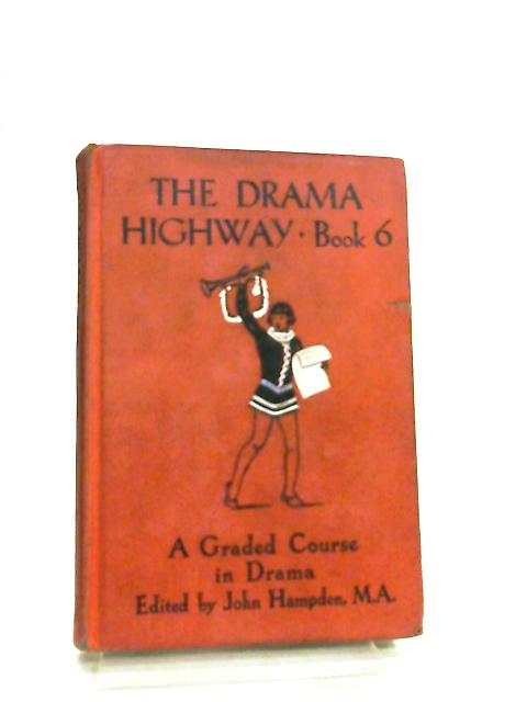 The Drama Highway, A Graded Course in Drama Book 6 by John Hampden