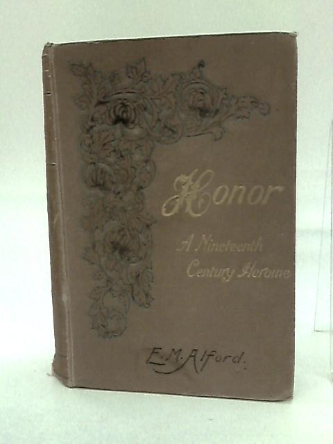 Honor; A Nineteenth Century Heroine by Alford, Elizabeth M.