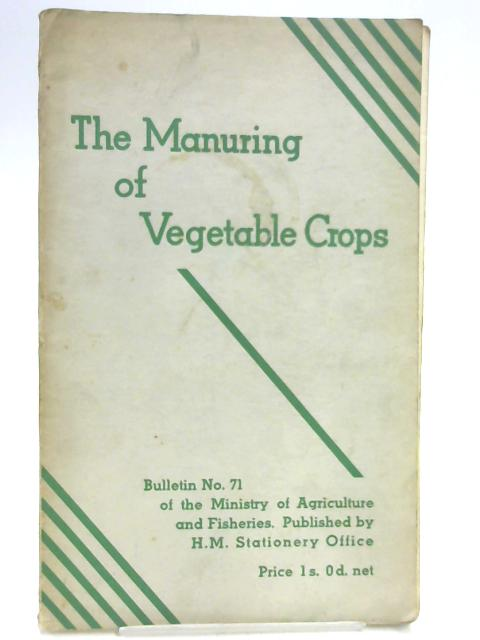 The Manuring of Vegetable Crops (Bulletin No. 71) By A. H. Hoare