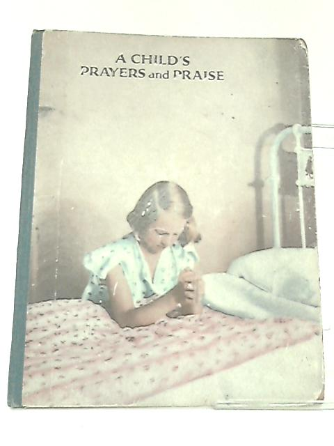 A Child's Prayers and Praise, A Book of Thoughts for Children's Worship being part two of The Children's Prayer Book By Wood, Rev. G.R. Harding