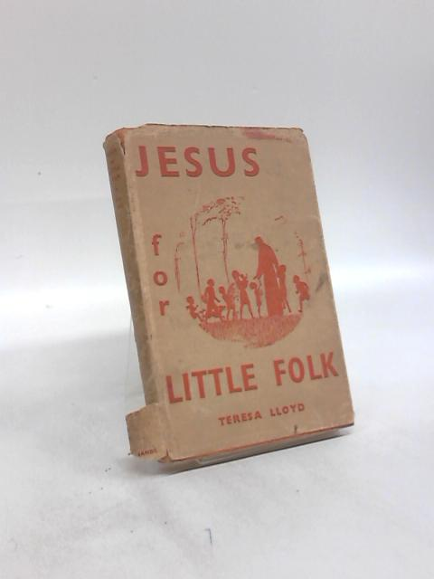 Jesus for Little Folk by Teresa Lloyd
