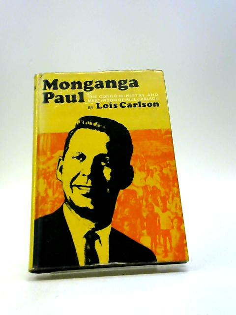 Monganga Paul: The Congo ministry of martyrdom of Paul Carlson MD by Carlson, Lois
