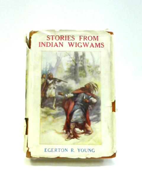 Stories From Indian Wigwams and Northern Camp Fires by E.R. Young