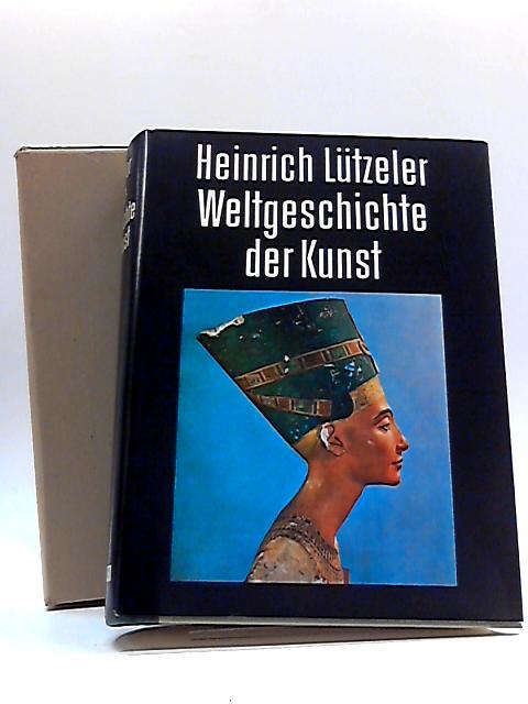 Weltgeschichte der Kunst by Heinrich Lutzeler