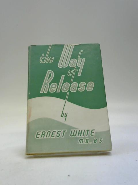 The Way of Release By Ernest White