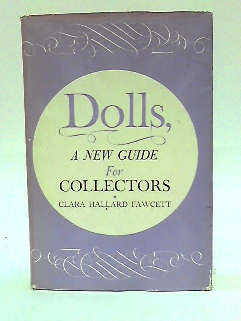 Dolls;: A new guide for collectors By Clara Hallard Fawcett