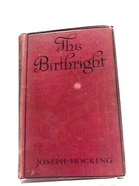 The Birthright: Being The Adventurous History of Jaspar Pennington of Pennington In The County of Cornwall by Joseph Hocking