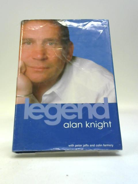 Legend: The Alan Knight Story by Farmery, Colin
