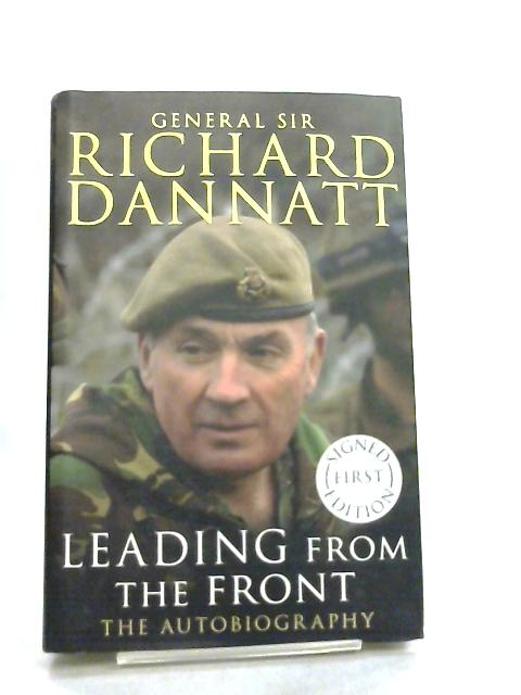 Leading from the Front, An autobiography by Richard Dannatt