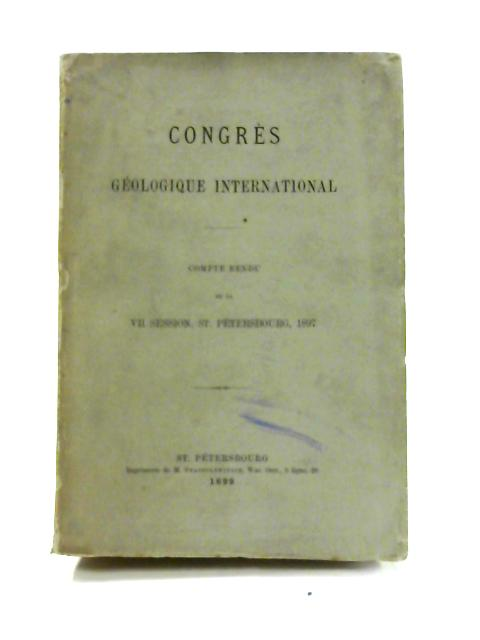 Congres Geologique International VII Session, St. Petersbourg, 1897 by Various
