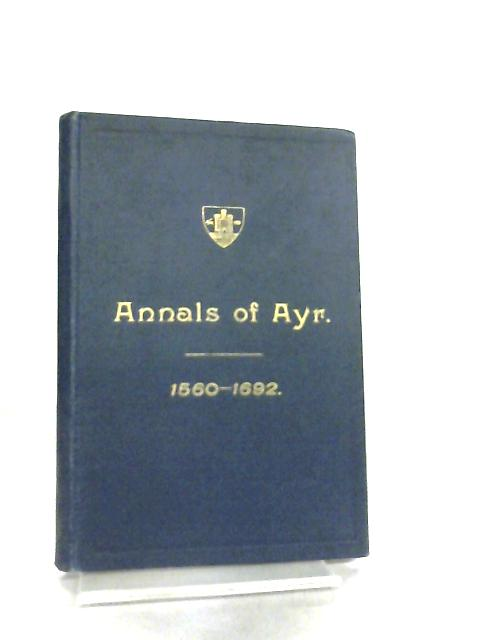 Annals Of Ayr In The Olden Time, 1560-1692 by John H. Pagan