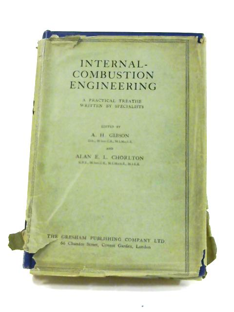 Internal Combustion Engineering: A Practical Treatise by A.H. Gibson (ed)