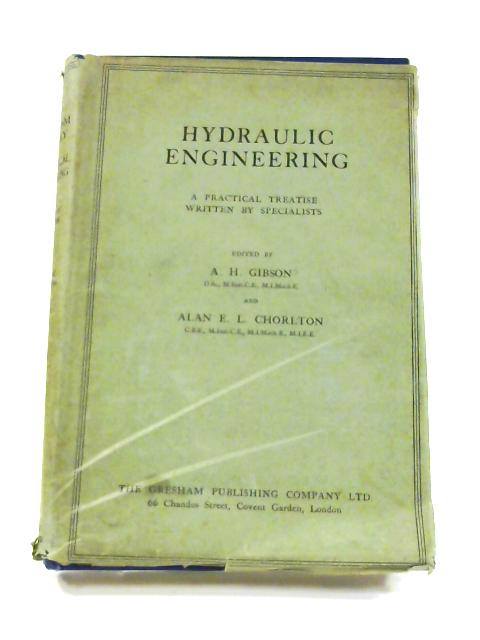 Hydraulic Engineering: A Practical Treatise by A.H. Gibson (ed)