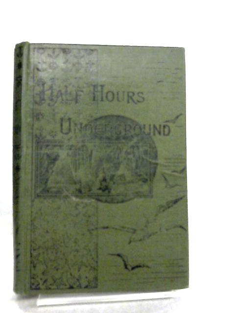 Half Hours Underground, Volcanoes, Mines and Caves by No Author