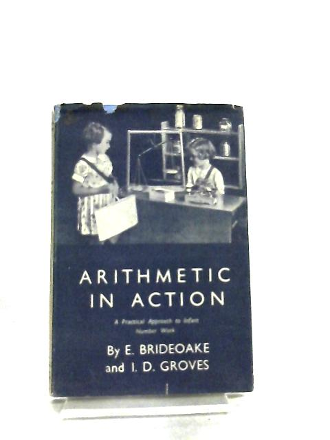 Arithmetic In Action by E. Brideoake & I. D. Groves