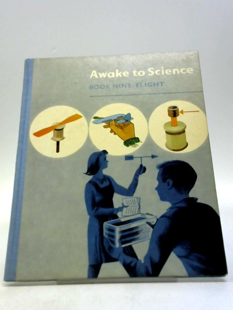 Awake to Science 9 Flight by Message, Gordon A.