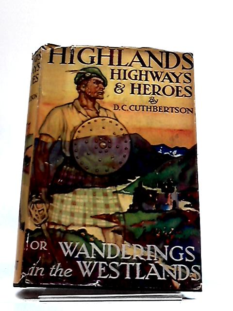 Highlands-Highways And Heros, by D.C Cuthbertson