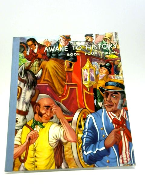 Awake To History Book Four Playlets by Bareham, John D.