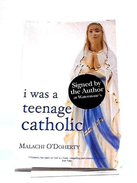I Was a Teenage Catholic by Malachi O'Doherty