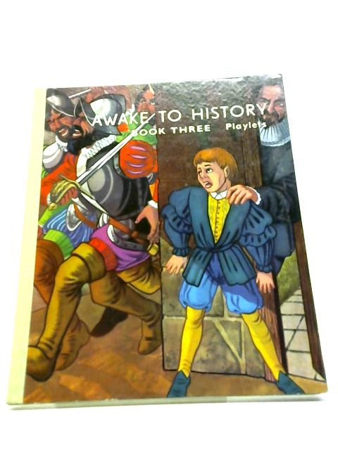 Awake To History Book Three Playlets by Bareham, John D.