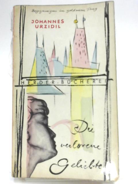 Die verlorene Geliebte : Begegnungen im goldenen Prag by Johannes Urzidil