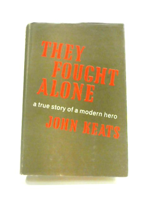 They Fought Alone by John Keats