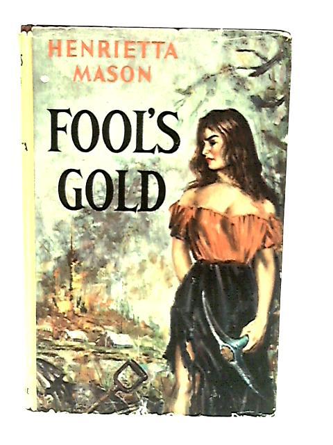 Fool's Gold by Henrietta Mason