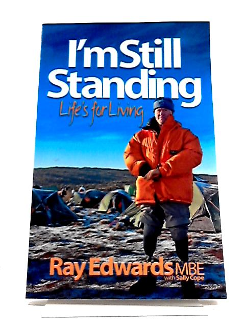 I'm Still Standing: Life's For Living by Ray Edwards