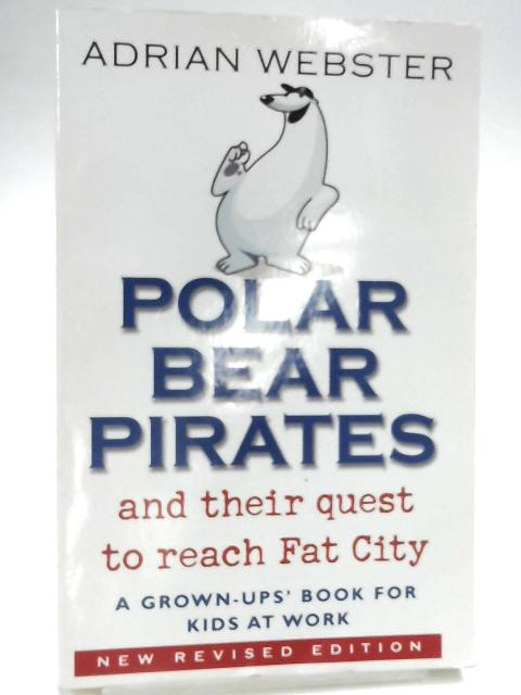 Polar Bear Pirates: A Grown Up's Book for Kids at Work by Adrian Webster