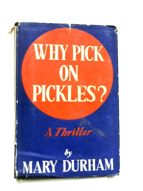 Why Pick on Pickles? A Murder Story by Mary Durham