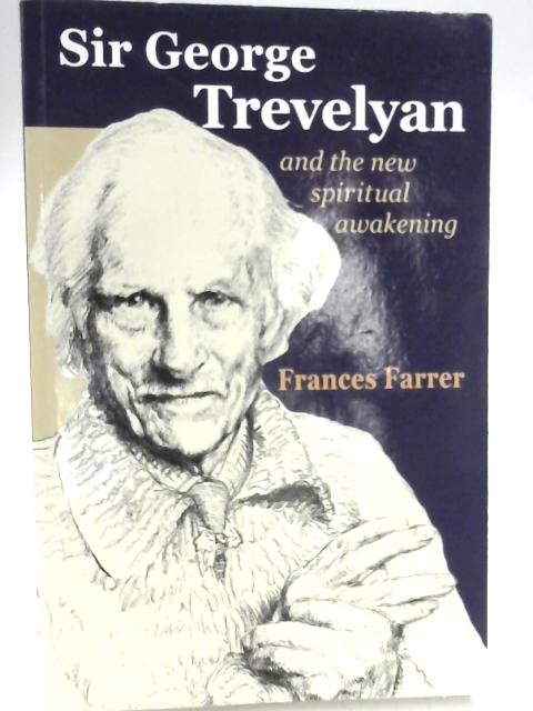Sir George Trevelyan: And the New Spiritual Awakening by Farrer, Frances