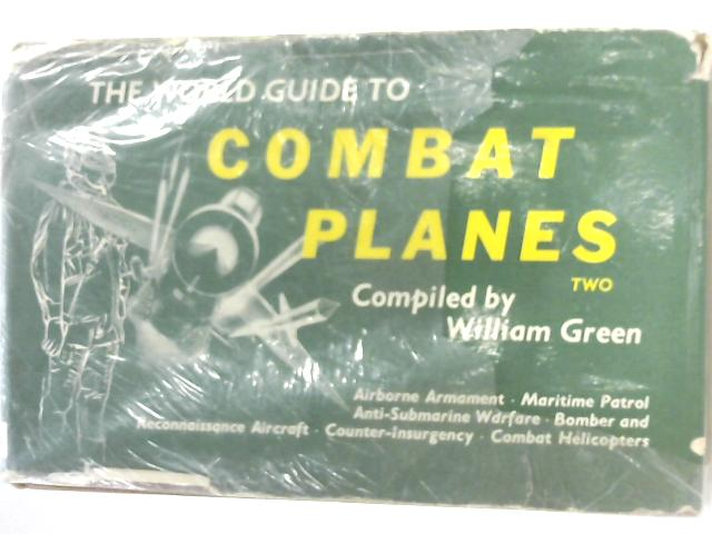 The World Guide To Combat Planes Volume Two by William Green