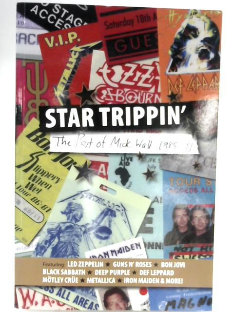 Star Trippin': The Best of Mick Wall 1985-91 by Mick Wall